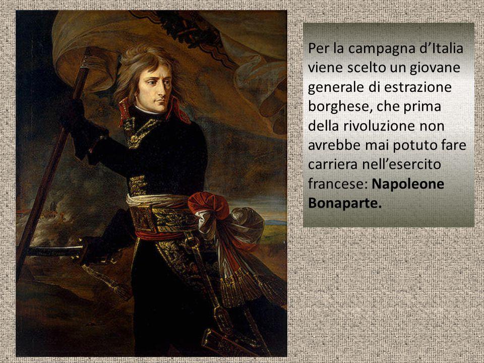 Per la campagna d'Italia viene scelto un giovane generale di estrazione borghese, che prima della rivoluzione non avrebbe mai potuto fare carriera nell'esercito francese: Napoleone Bonaparte.