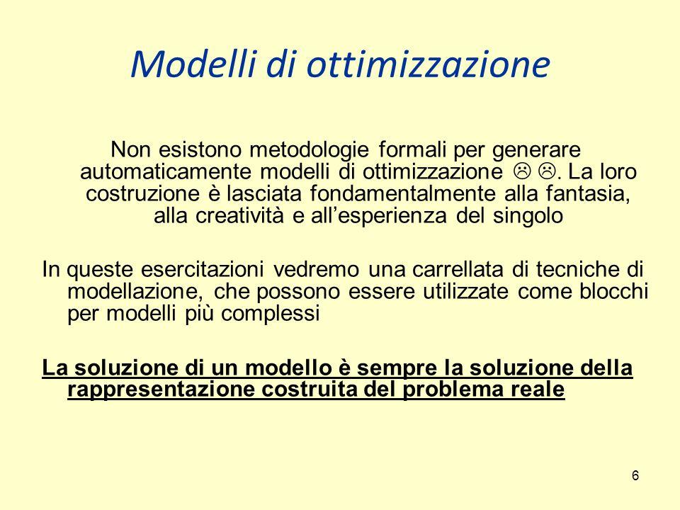6 Modelli di ottimizzazione Non esistono metodologie formali per generare automaticamente modelli di ottimizzazione  .