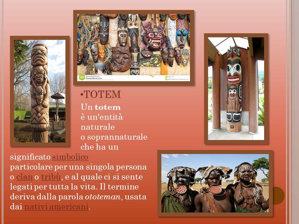 Un totem è un'entità naturale o soprannaturale che ha un significato simbolico particolare per una singola persona o clan o tribù, e al quale ci si se