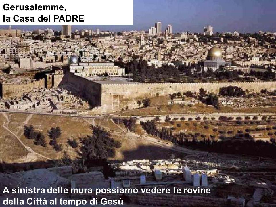 Gerusalemme, la Casa del PADRE A sinistra delle mura possiamo vedere le rovine della Città al tempo di Gesù