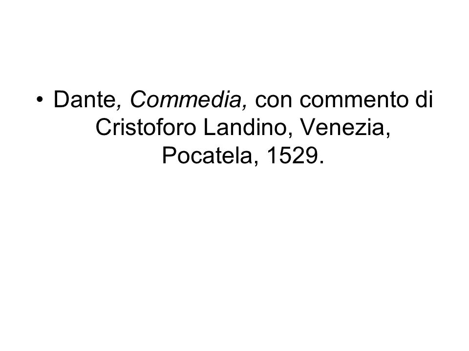 Dante, Commedia, con commento di Cristoforo Landino, Venezia, Pocatela, 1529.