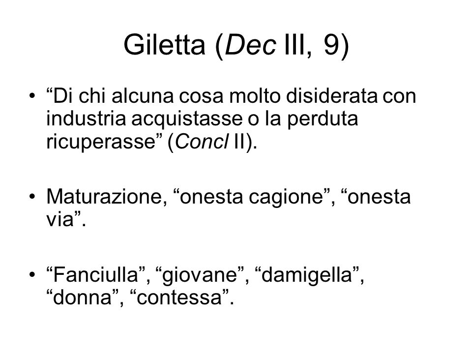Giletta (Dec III, 9) Di chi alcuna cosa molto disiderata con industria acquistasse o la perduta ricuperasse (Concl II).