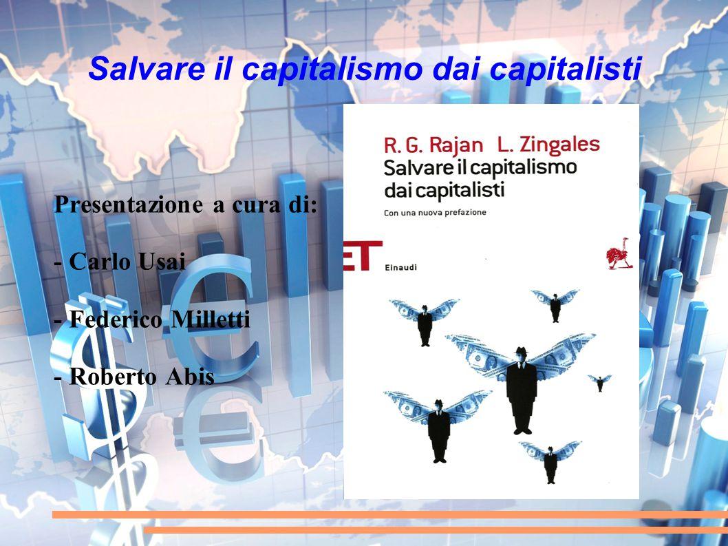 Salvare il capitalismo dai capitalisti Presentazione a cura di: - Carlo Usai - Federico Milletti - Roberto Abis