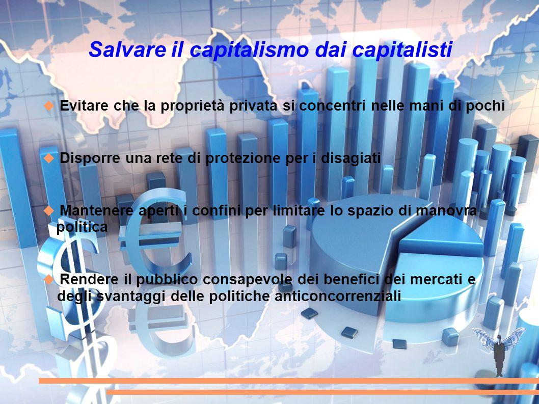 Salvare il capitalismo dai capitalisti  Evitare che la proprietà privata si concentri nelle mani di pochi  Disporre una rete di protezione per i dis