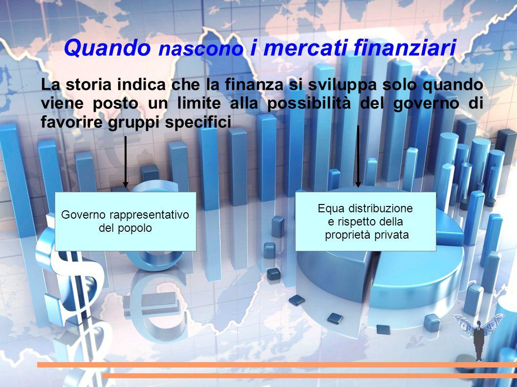 Quando nascono i mercati finanziari La storia indica che la finanza si sviluppa solo quando viene posto un limite alla possibilità del governo di favo