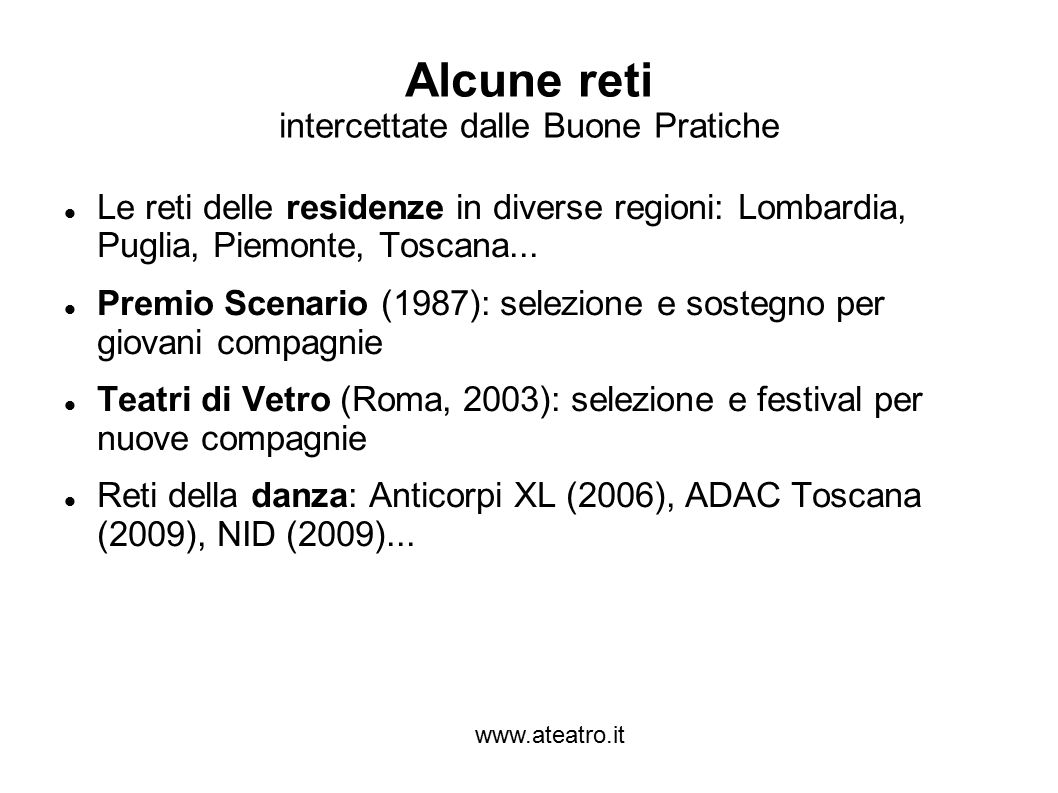 www.ateatro.it Alcune reti intercettate dalle Buone Pratiche Le reti delle residenze in diverse regioni: Lombardia, Puglia, Piemonte, Toscana... Premi