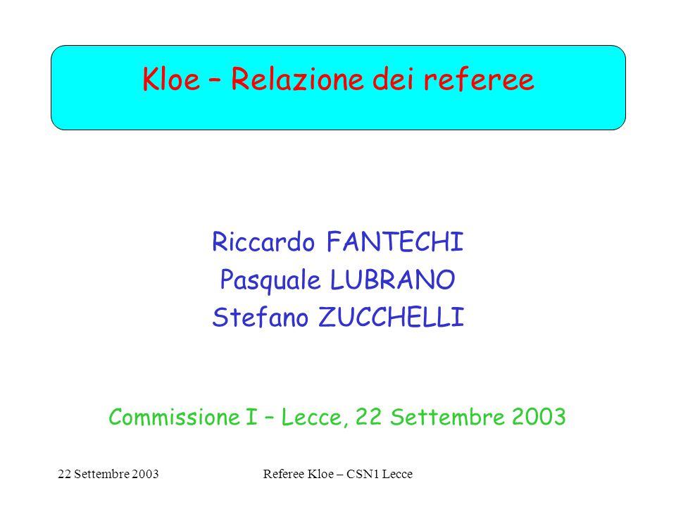 22 Settembre 2003Referee Kloe – CSN1 Lecce Kloe – Relazione dei referee Riccardo FANTECHI Pasquale LUBRANO Stefano ZUCCHELLI Commissione I – Lecce, 22 Settembre 2003