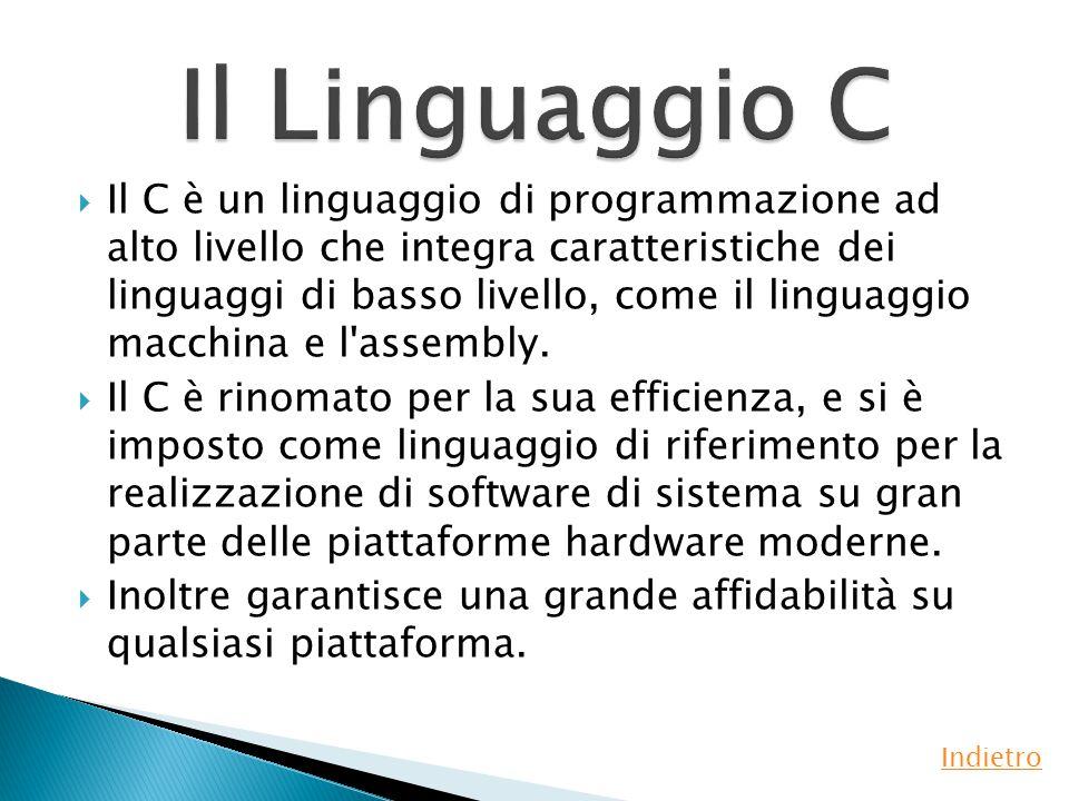  Il C è un linguaggio di programmazione ad alto livello che integra caratteristiche dei linguaggi di basso livello, come il linguaggio macchina e l assembly.