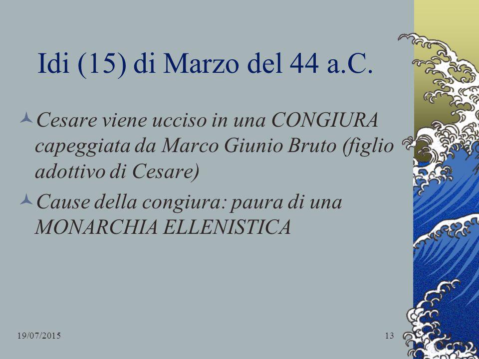 Idi (15) di Marzo del 44 a.C. Cesare viene ucciso in una CONGIURA capeggiata da Marco Giunio Bruto (figlio adottivo di Cesare) Cause della congiura: p