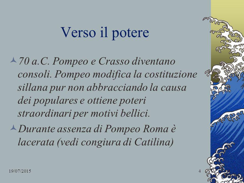 Verso il potere 70 a.C. Pompeo e Crasso diventano consoli. Pompeo modifica la costituzione sillana pur non abbracciando la causa dei populares e ottie