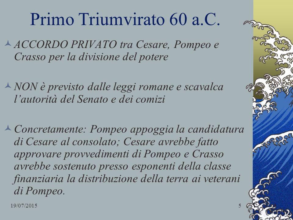 Primo Triumvirato 60 a.C. ACCORDO PRIVATO tra Cesare, Pompeo e Crasso per la divisione del potere NON è previsto dalle leggi romane e scavalca l'autor