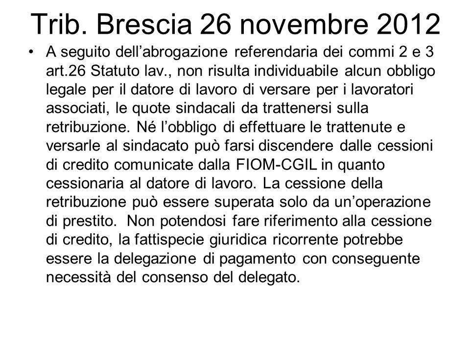 Trib. Brescia 26 novembre 2012 A seguito dell'abrogazione referendaria dei commi 2 e 3 art.26 Statuto lav., non risulta individuabile alcun obbligo le