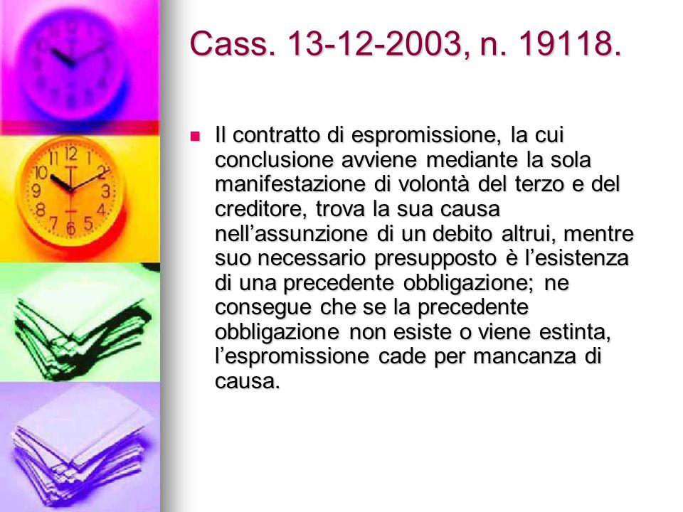 Cass. 13-12-2003, n. 19118. Il contratto di espromissione, la cui conclusione avviene mediante la sola manifestazione di volontà del terzo e del credi