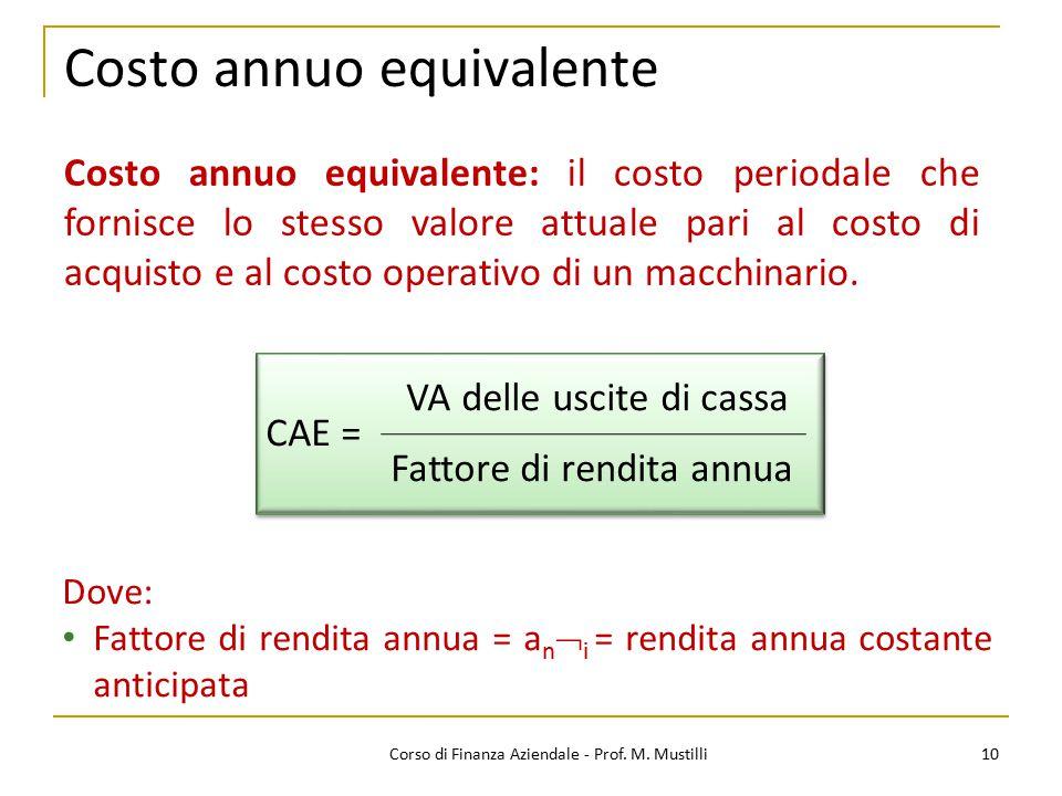 10Corso di Finanza Aziendale - Prof. M. Mustilli Costo annuo equivalente Costo annuo equivalente: il costo periodale che fornisce lo stesso valore att