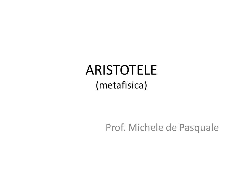 ARISTOTELE (metafisica) Prof. Michele de Pasquale