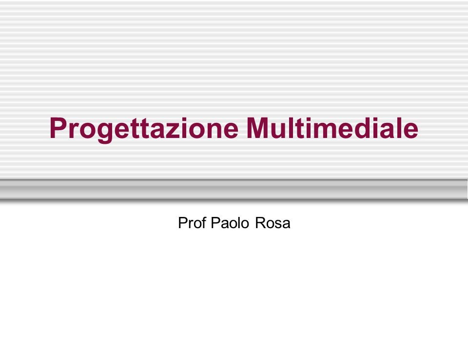Progettazione Multimediale Prof Paolo Rosa