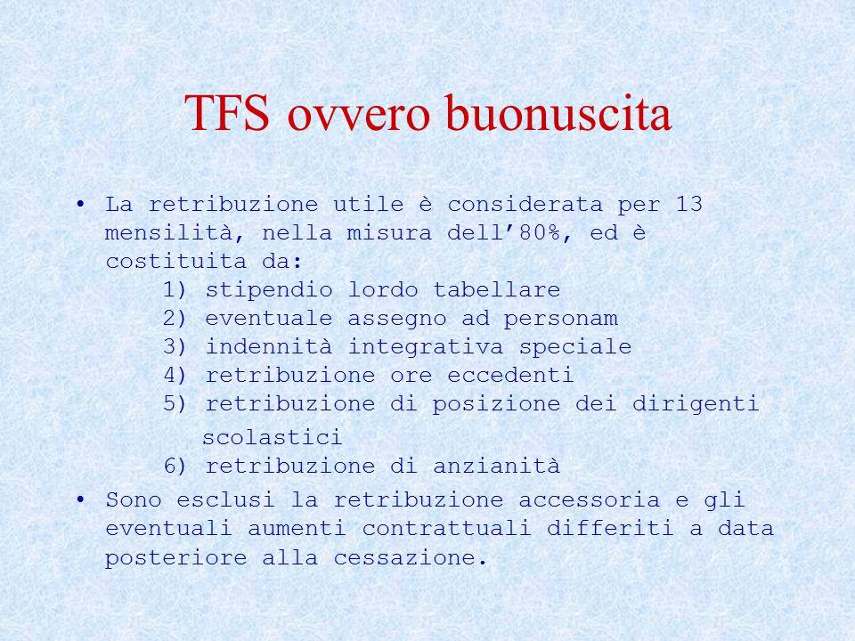 TFS ovvero buonuscita La retribuzione utile è considerata per 13 mensilità, nella misura dell'80%, ed è costituita da: 1) stipendio lordo tabellare 2)