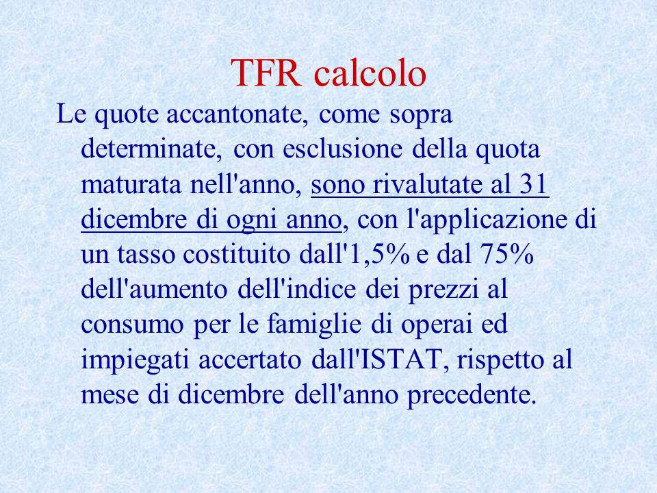 TFR calcolo Le quote accantonate, come sopra determinate, con esclusione della quota maturata nell'anno, sono rivalutate al 31 dicembre di ogni anno,