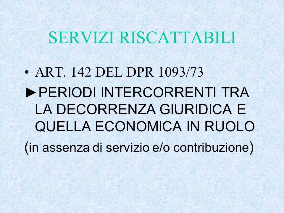 SERVIZI RISCATTABILI ART. 142 DEL DPR 1093/73 ►PERIODI INTERCORRENTI TRA LA DECORRENZA GIURIDICA E QUELLA ECONOMICA IN RUOLO ( in assenza di servizio