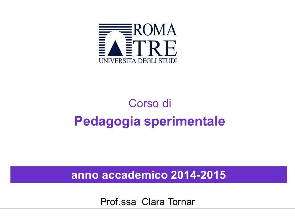 Corso di Pedagogia sperimentale anno accademico 2014-2015 Prof.ssa Clara Tornar