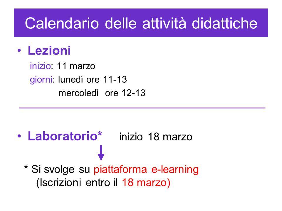 Calendario delle attività didattiche Lezioni inizio: 11 marzo giorni: lunedì ore 11-13 mercoledì ore 12-13 Laboratorio* inizio 18 marzo * Si svolge su