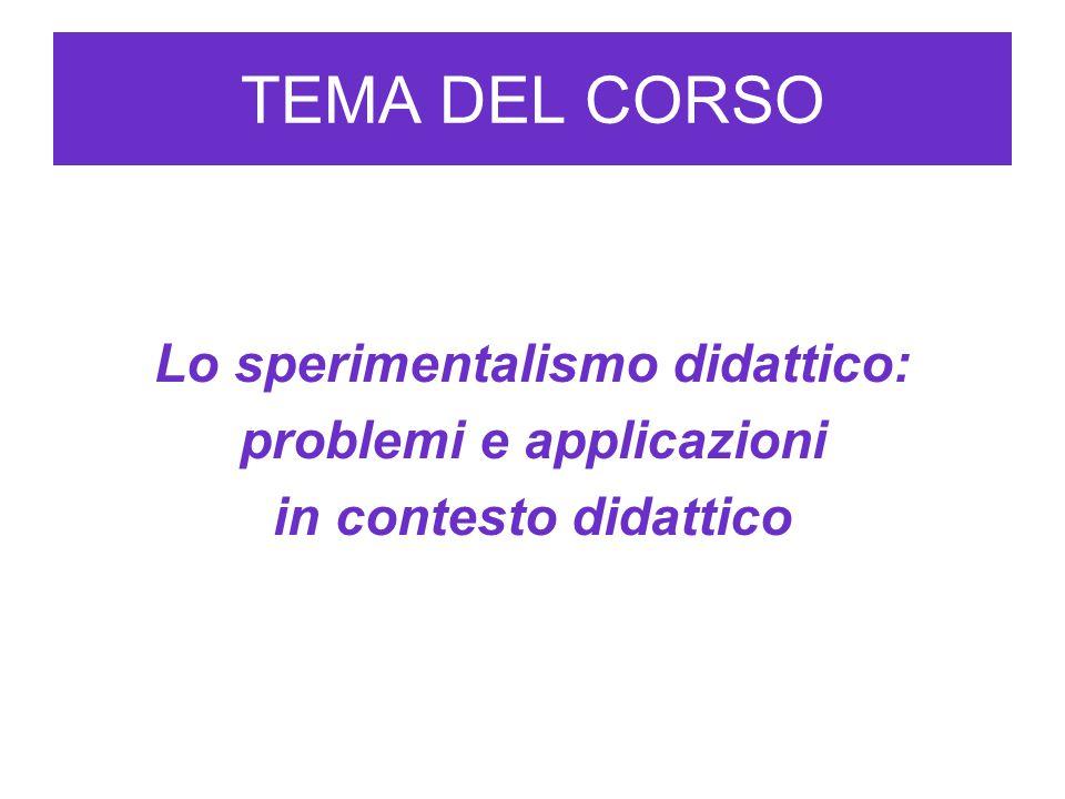 TEMA DEL CORSO Lo sperimentalismo didattico: problemi e applicazioni in contesto didattico