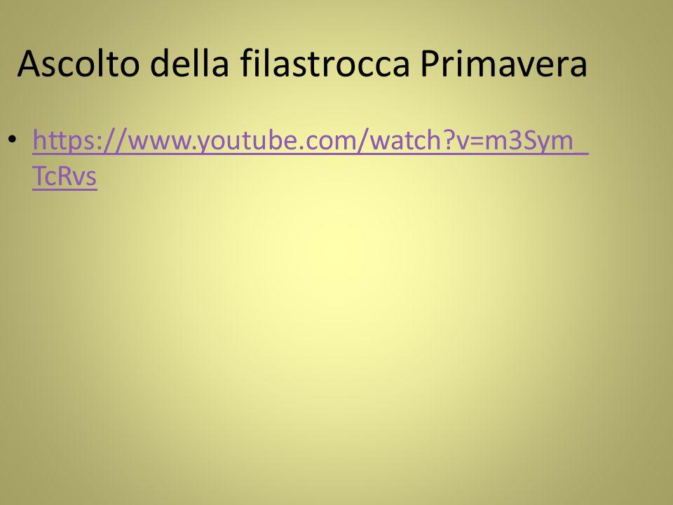 Ascolto della filastrocca Primavera https://www.youtube.com/watch?v=m3Sym_ TcRvs https://www.youtube.com/watch?v=m3Sym_ TcRvs