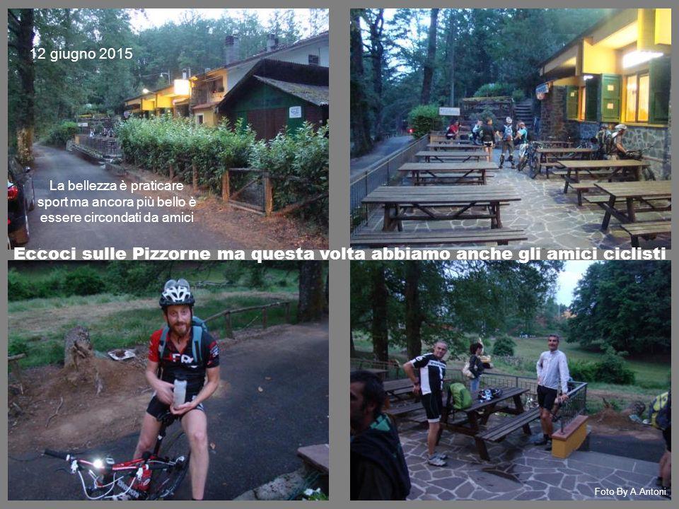 Eccoci sulle Pizzorne ma questa volta abbiamo anche gli amici ciclisti 12 giugno 2015 Foto By A.Antoni La bellezza è praticare sport ma ancora più bello è essere circondati da amici