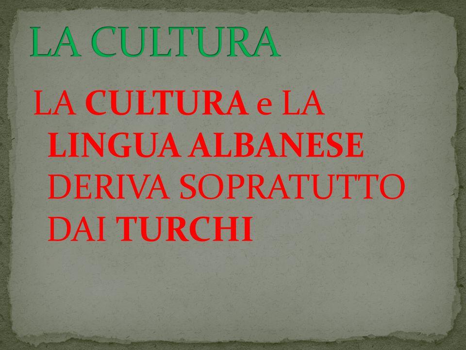 LA CULTURA e LA LINGUA ALBANESE DERIVA SOPRATUTTO DAI TURCHI