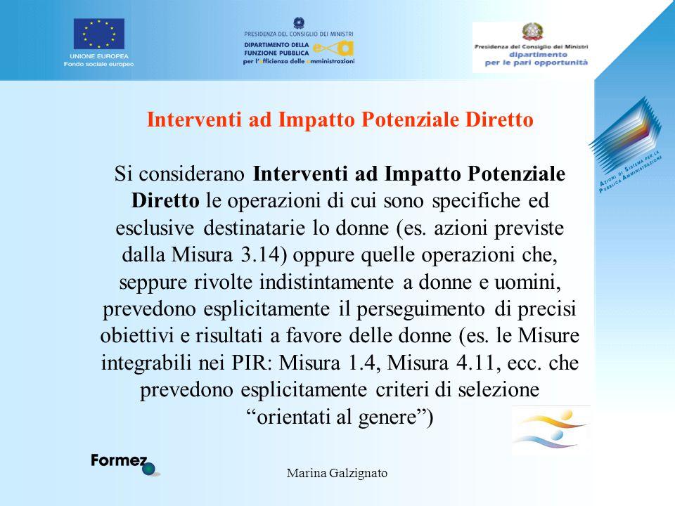 Marina Galzignato Interventi ad Impatto Potenziale Diretto Si considerano Interventi ad Impatto Potenziale Diretto le operazioni di cui sono specifiche ed esclusive destinatarie lo donne (es.