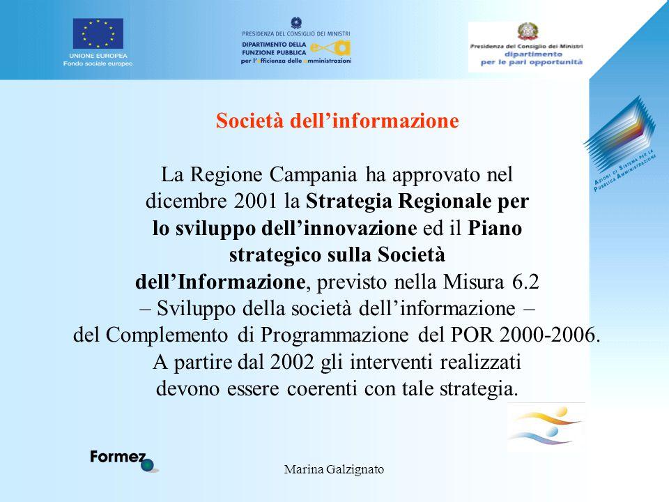 Marina Galzignato Società dell'informazione La Regione Campania ha approvato nel dicembre 2001 la Strategia Regionale per lo sviluppo dell'innovazione ed il Piano strategico sulla Società dell'Informazione, previsto nella Misura 6.2 – Sviluppo della società dell'informazione – del Complemento di Programmazione del POR 2000-2006.