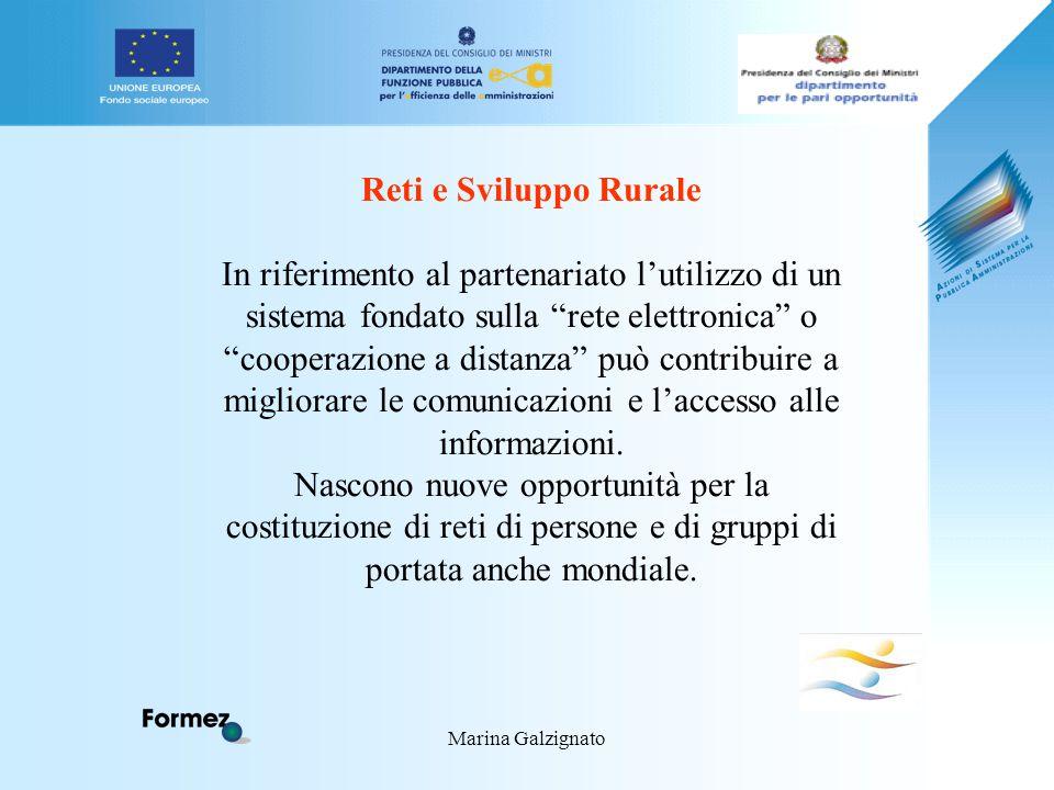 Marina Galzignato Reti e Sviluppo Rurale In riferimento al partenariato l'utilizzo di un sistema fondato sulla rete elettronica o cooperazione a distanza può contribuire a migliorare le comunicazioni e l'accesso alle informazioni.