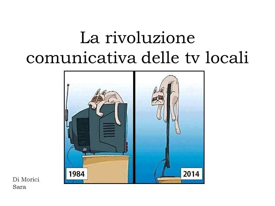 La rivoluzione determinata dalle tv locali Le nuove tv locali Obiettivi della tesi