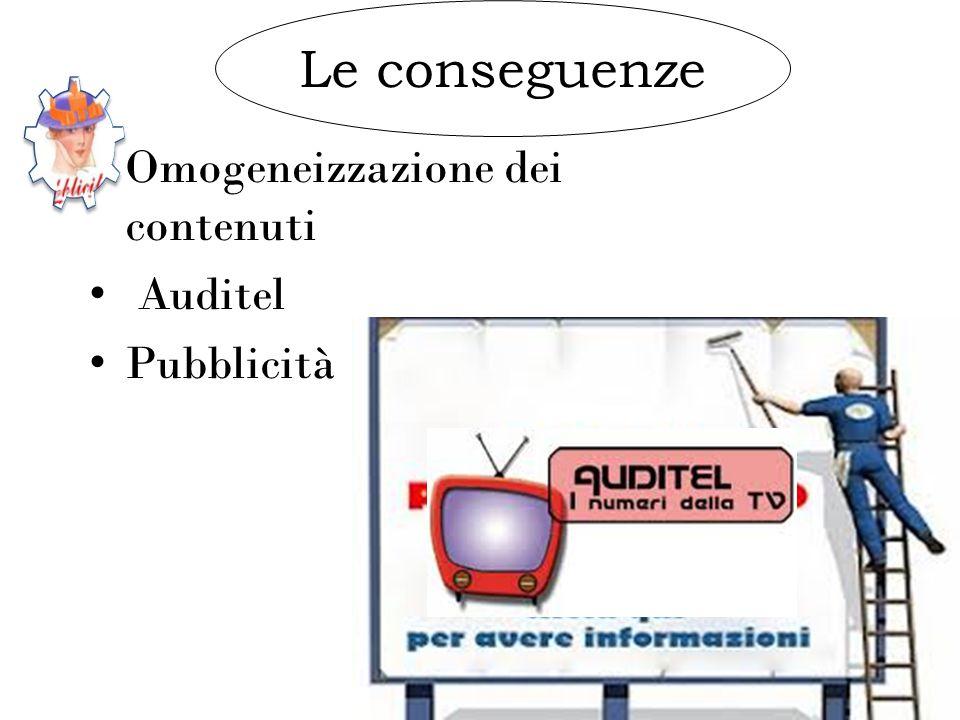 Omogeneizzazione dei contenuti Auditel Pubblicità Le conseguenze