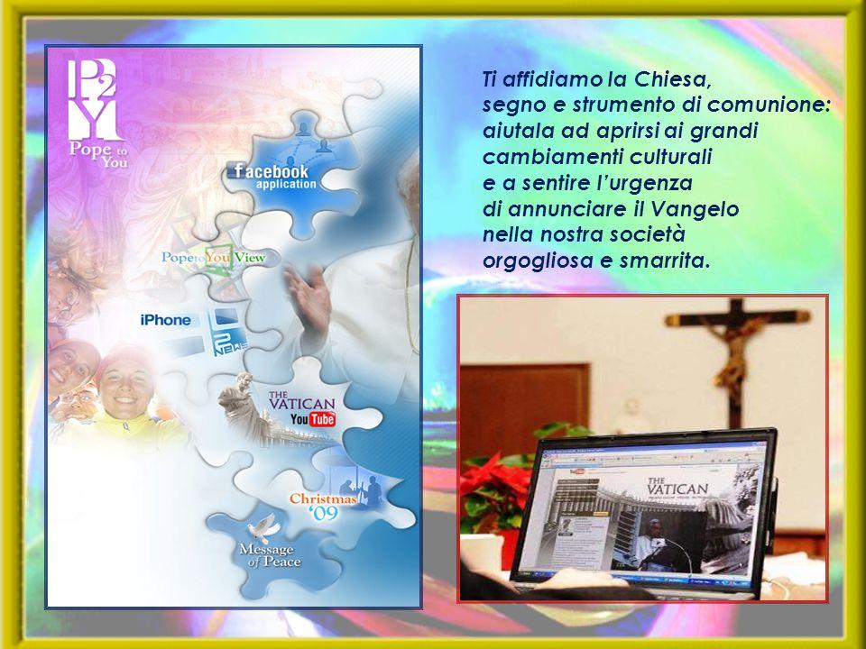 Ti affidiamo la Chiesa, segno e strumento di comunione: aiutala ad aprirsi ai grandi cambiamenti culturali e a sentire l'urgenza di annunciare il Vang