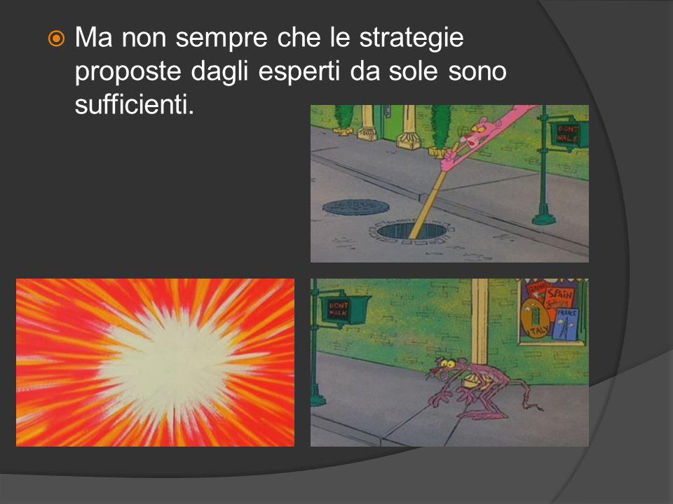  Ma non sempre che le strategie proposte dagli esperti da sole sono sufficienti.