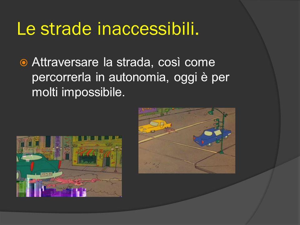 Le strade inaccessibili.
