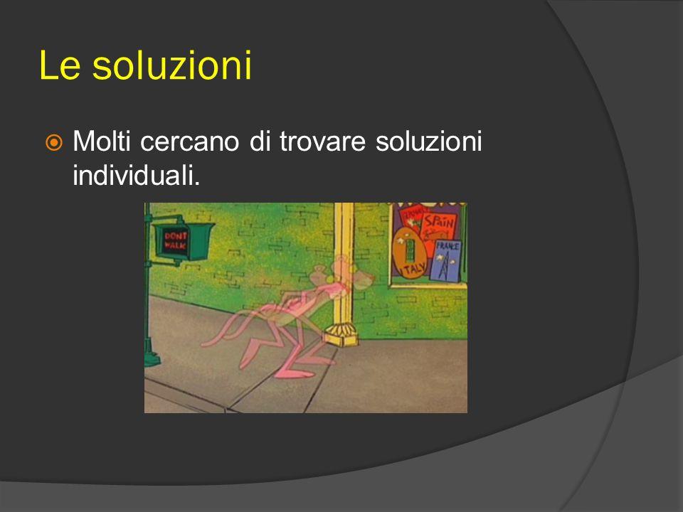 Le soluzioni  Molti cercano di trovare soluzioni individuali.