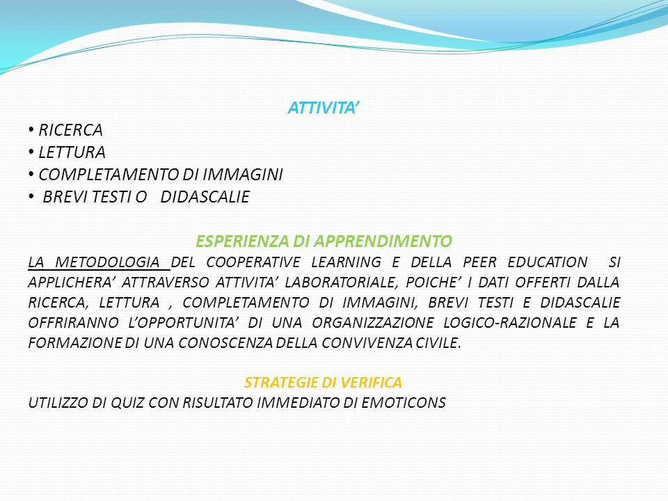 ATTIVITA' RICERCA LETTURA COMPLETAMENTO DI IMMAGINI BREVI TESTI O DIDASCALIE ESPERIENZA DI APPRENDIMENTO LA METODOLOGIA DEL COOPERATIVE LEARNING E DEL