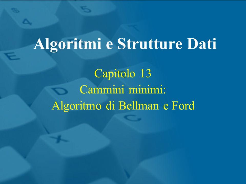 Capitolo 13 Cammini minimi: Algoritmo di Bellman e Ford Algoritmi e Strutture Dati