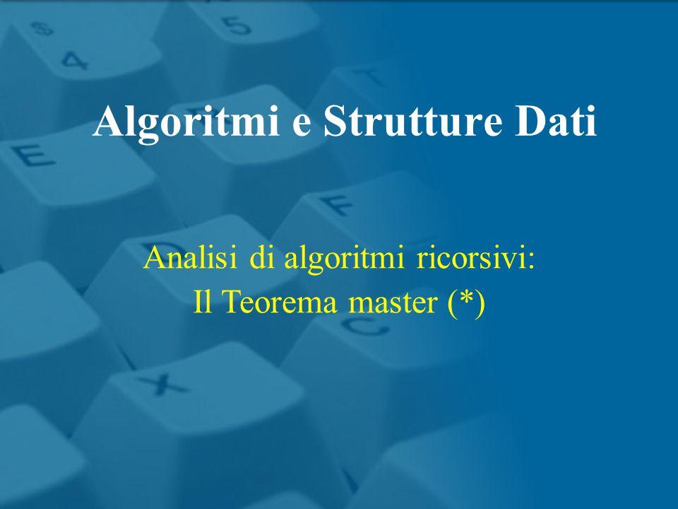 Analisi di algoritmi ricorsivi: Il Teorema master (*) Algoritmi e Strutture Dati