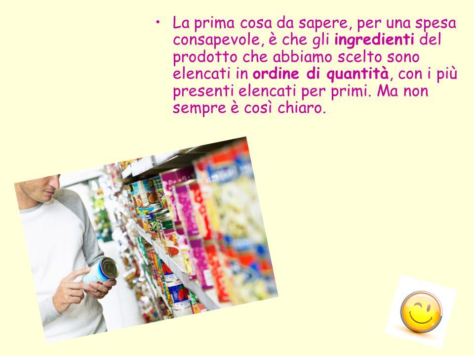 La prima cosa da sapere, per una spesa consapevole, è che gli ingredienti del prodotto che abbiamo scelto sono elencati in ordine di quantità, con i più presenti elencati per primi.