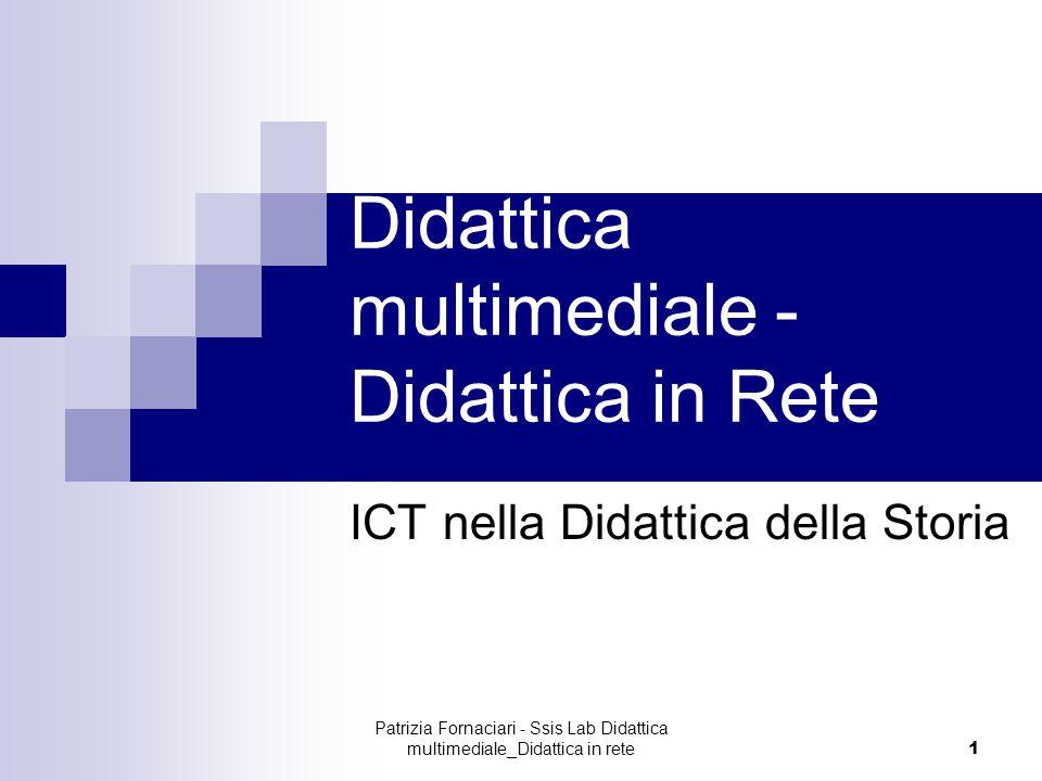 Patrizia Fornaciari - Ssis Lab Didattica multimediale_Didattica in rete 1 Didattica multimediale - Didattica in Rete ICT nella Didattica della Storia