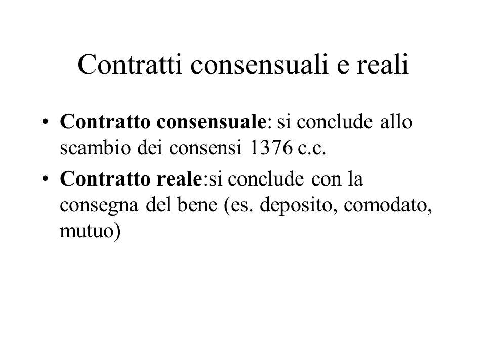Contratti consensuali e reali Contratto consensuale: si conclude allo scambio dei consensi 1376 c.c. Contratto reale:si conclude con la consegna del b