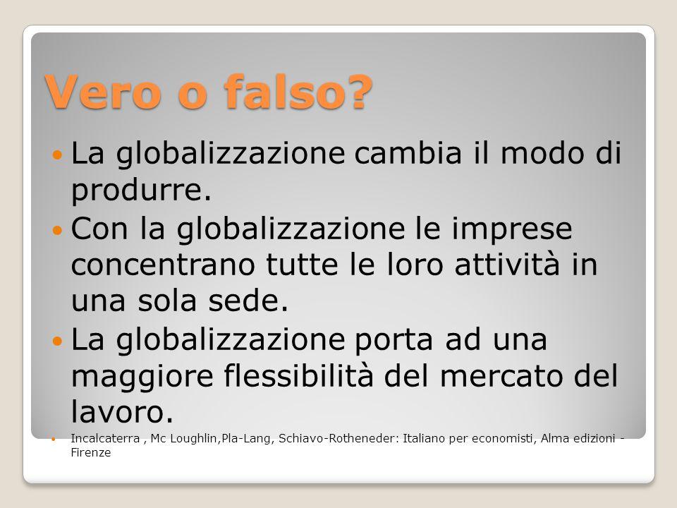 Vero o falso. La globalizzazione cambia il modo di produrre.