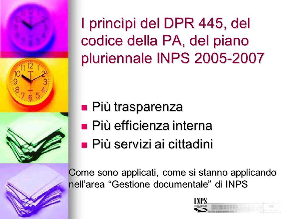 I princìpi del DPR 445, del codice della PA, del piano pluriennale INPS 2005-2007 Più trasparenza Più trasparenza Più efficienza interna Più efficienz
