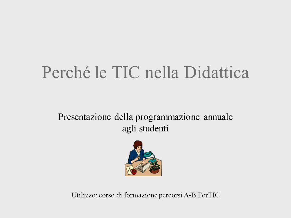 Perché le TIC nella Didattica Presentazione della programmazione annuale agli studenti Utilizzo: corso di formazione percorsi A-B ForTIC
