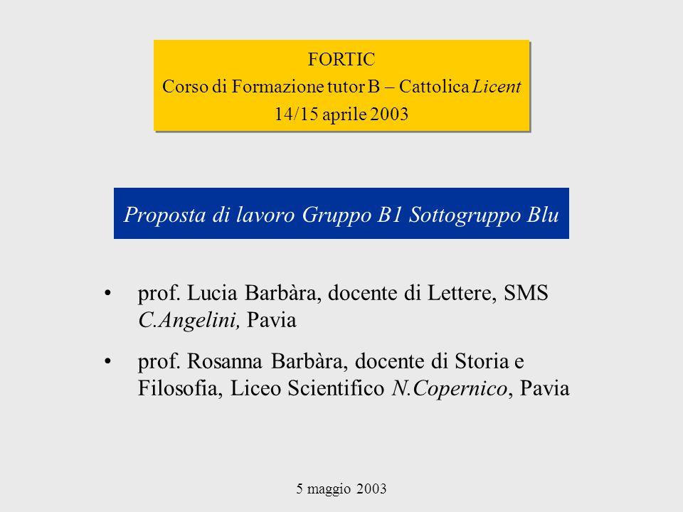 Proposta di lavoro Gruppo B1 Sottogruppo Blu prof. Lucia Barbàra, docente di Lettere, SMS C.Angelini, Pavia prof. Rosanna Barbàra, docente di Storia e