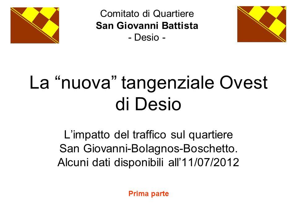 """La """"nuova"""" tangenziale Ovest di Desio L'impatto del traffico sul quartiere San Giovanni-Bolagnos-Boschetto. Alcuni dati disponibili all'11/07/2012 Com"""