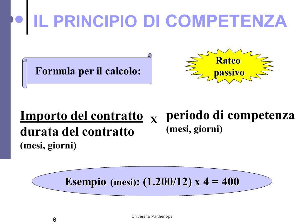 Università Parthenope 6 Formula per il calcolo: Importo del contratto durata del contratto (mesi, giorni) periodo di competenza (mesi, giorni) Esempio